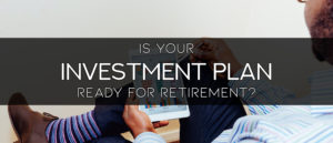 Is your investment ready for retirement?