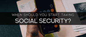 When Should You Start Taking Social Security?